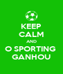 KEEP CALM AND O SPORTING  GANHOU - Personalised Poster A4 size