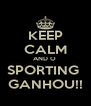 KEEP CALM AND O  SPORTING  GANHOU!! - Personalised Poster A4 size