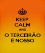 KEEP CALM AND O TERCEIRÃO É NOSSO - Personalised Poster A4 size