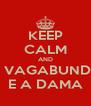 KEEP CALM AND O VAGABUNDO E A DAMA - Personalised Poster A4 size