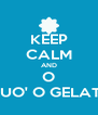 KEEP CALM AND O VUO' O GELAT? - Personalised Poster A4 size