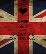 KEEP CALM AND O ZAYN É DA BRUNA! - Personalised Poster A4 size