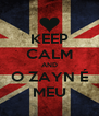 KEEP CALM AND O ZAYN É MEU - Personalised Poster A4 size