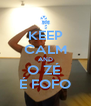 KEEP CALM AND O ZÉ  É FOFO - Personalised Poster A4 size