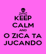 KEEP CALM AND O ZICA TA JUCANDO - Personalised Poster A4 size