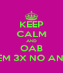 KEEP CALM AND OAB TEM 3X NO ANO - Personalised Poster A4 size