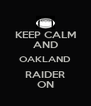 KEEP CALM AND OAKLAND RAIDER ON - Personalised Poster A4 size