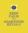 KEEP CALM AND #OAKWOOD RYS2013 - Personalised Poster A4 size