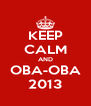 KEEP CALM AND OBA-OBA 2013 - Personalised Poster A4 size