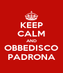 KEEP CALM AND OBBEDISCO PADRONA - Personalised Poster A4 size