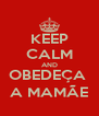 KEEP CALM AND OBEDEÇA  A MAMÃE - Personalised Poster A4 size