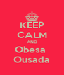 KEEP CALM AND Obesa  Ousada - Personalised Poster A4 size