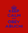 KEEP CALM AND OBEY ABUCHI - Personalised Poster A4 size