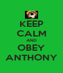 KEEP CALM AND OBEY ANTHONY - Personalised Poster A4 size