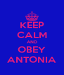 KEEP CALM AND OBEY ANTONIA - Personalised Poster A4 size
