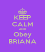 KEEP CALM AND Obey BRIANA - Personalised Poster A4 size