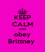 KEEP CALM AND obey Brittney  - Personalised Poster A4 size