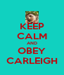 KEEP CALM AND OBEY CARLEIGH - Personalised Poster A4 size
