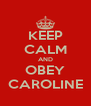 KEEP CALM AND OBEY CAROLINE - Personalised Poster A4 size