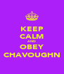 KEEP CALM AND OBEY CHAVOUGHN - Personalised Poster A4 size