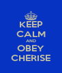 KEEP CALM AND OBEY CHERISE - Personalised Poster A4 size