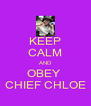 KEEP CALM AND OBEY  CHIEF CHLOE - Personalised Poster A4 size