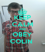 KEEP CALM AND OBEY COLIN  - Personalised Poster A4 size