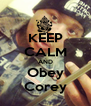 KEEP CALM AND Obey Corey - Personalised Poster A4 size