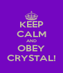 KEEP CALM AND OBEY CRYSTAL! - Personalised Poster A4 size