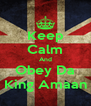 Keep Calm And Obey Da King Amaan - Personalised Poster A4 size