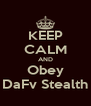 KEEP CALM AND Obey DaFv Stealth - Personalised Poster A4 size