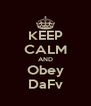 KEEP CALM AND Obey DaFv - Personalised Poster A4 size