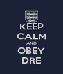KEEP CALM AND OBEY DRE - Personalised Poster A4 size