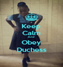 Keep Calm And  Obey Duchess - Personalised Poster A4 size