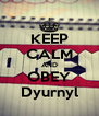 KEEP CALM AND OBEY Dyurnyl - Personalised Poster A4 size