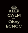KEEP CALM AND Obey ECNCC - Personalised Poster A4 size