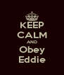 KEEP CALM AND Obey Eddie - Personalised Poster A4 size