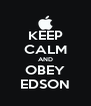 KEEP CALM AND OBEY EDSON - Personalised Poster A4 size
