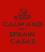 KEEP CALM AND OBEY EFRAIN CASAS - Personalised Poster A4 size