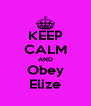 KEEP CALM AND Obey Elize - Personalised Poster A4 size