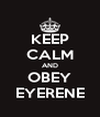 KEEP CALM AND OBEY EYERENE - Personalised Poster A4 size