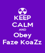 KEEP CALM AND Obey Faze KoaZz - Personalised Poster A4 size