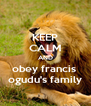 KEEP CALM AND obey francis  ogudu's family - Personalised Poster A4 size