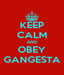 KEEP CALM AND OBEY GANGESTA - Personalised Poster A4 size