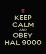 KEEP CALM AND OBEY HAL 9000 - Personalised Poster A4 size