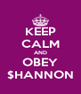 KEEP CALM AND OBEY $HANNON - Personalised Poster A4 size