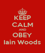 KEEP CALM AND OBEY Iain Woods - Personalised Poster A4 size