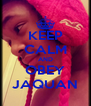 KEEP CALM AND OBEY JAQUAN - Personalised Poster A4 size