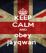 KEEP CALM AND obey jayqwan  - Personalised Poster A4 size