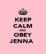 KEEP CALM AND OBEY JENNA  - Personalised Poster A4 size